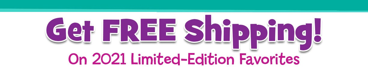 Get free shipping on 2021 limited-edition favorites!