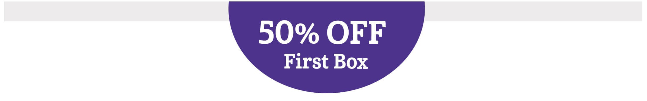 50% OFF First Box! Choose your grade to get started.