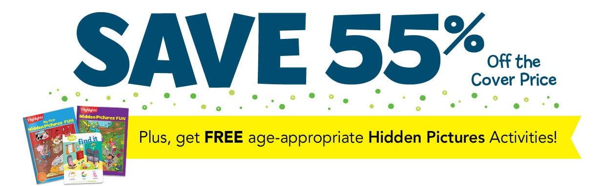 Exclusive magazine offer! Save 55% off the cover price, plus get free age-appropriate Hidden Pictures activities.