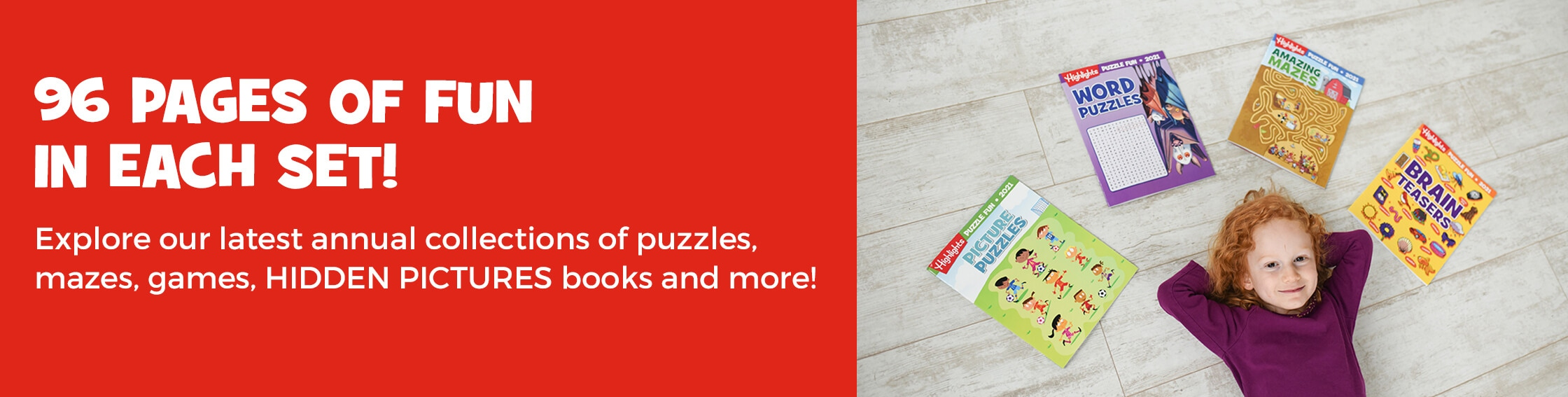 Get 96 pages of fun in each 4-book set. Explore our latest annual collections of puzzles, mazes, games, HIDDEN PICTURES books and more.