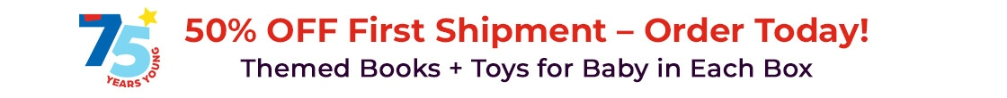 50% off your first shipment, order today! Get themed books and toys for baby in each box!