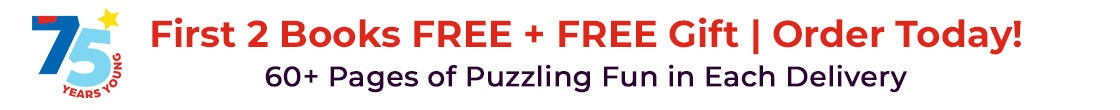 Get your first two books free plus get a free gift! There's over 60 pages of puzzling fun in each delivery!