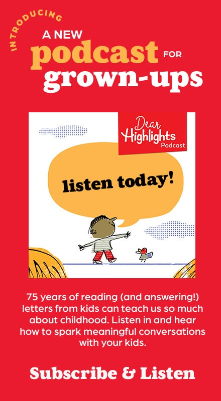 Listen to Dear Highlights podcast, explore what kids' letters can teach us about childhood and how to spark meaningful conversations with your kids.
