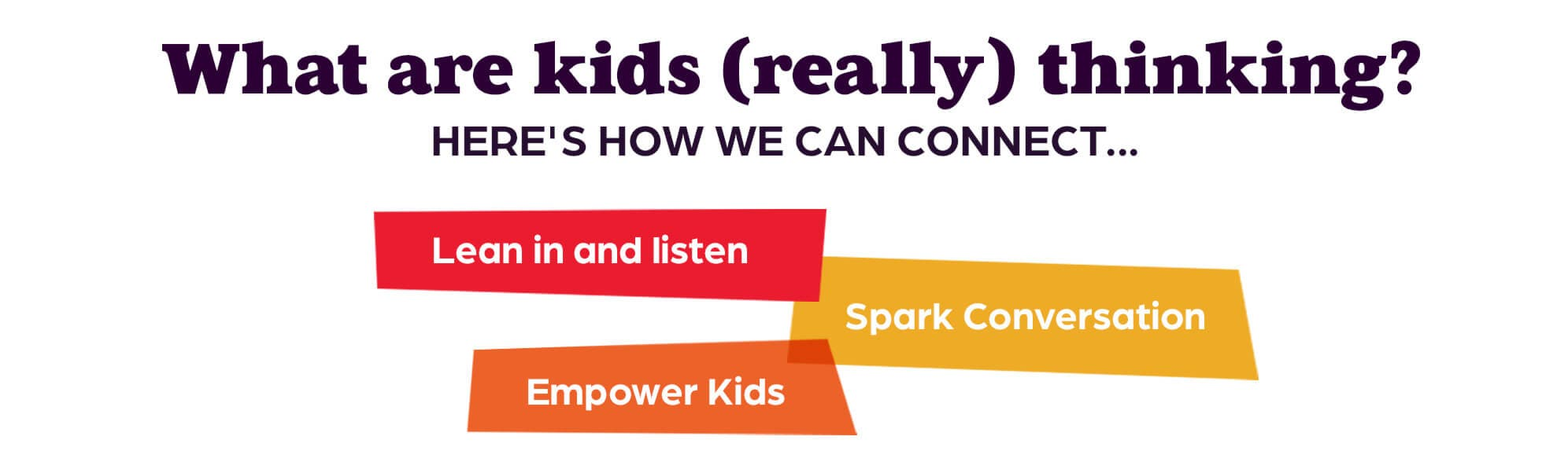 What are kids (really) thinking? Here's how we can connect ...