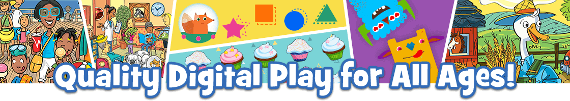 Quality Digital Play for All Ages!