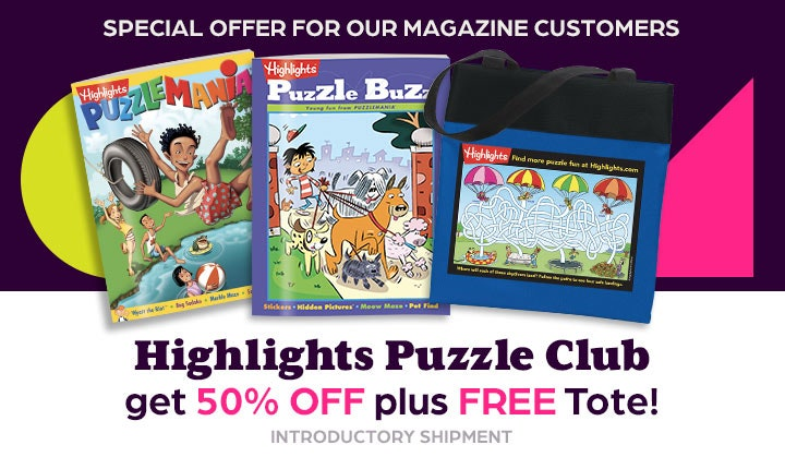 Special offer for magazine customers — get 50% off your introductory shipment and a free tote with your Highlights Puzzle Club order.