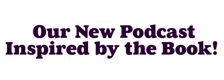 Our NEW Podcast Inspired by the Book!