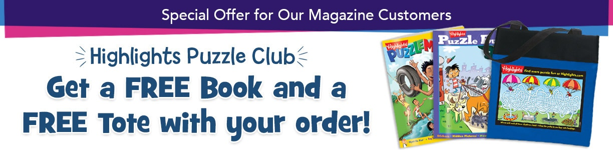 Special offer for our magazine customers! Get a free book and a free tote with your Highlights Puzzle Club order.
